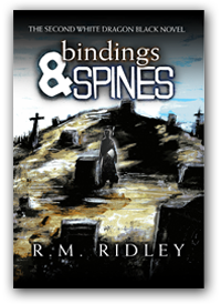 Bindings & Spines: A White Dragon Black novel by R. M. Ridley
