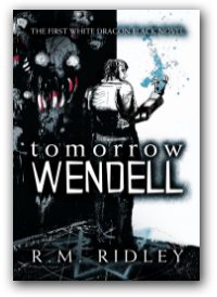 Tomorrow Wendell by R. M. Ridley, a White Dragon Black novel